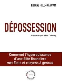 Liliane Held-Khawam - Dépossession - Comment l'hyperpuissance d'une élite financière met Etats et citoyens à genoux.