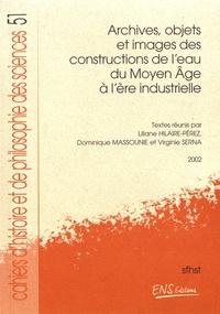 Liliane Hilaire-Pérez et Dominique Massounie - Archives, objets et images des constructions de l'eau du Moyen Age à l'ère industrielle.