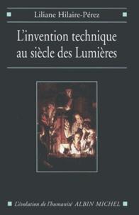 Liliane Hilaire-Pérez - L'Invention technique au siècle des Lumières.