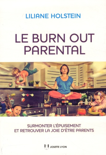 Liliane Holstein - Le burn out parental - Surmonter l'épuisement et retrouver la joie d'être parents.