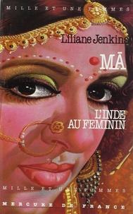Liliane Jenkins - Ma - L'Inde au féminin.