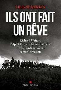 Liliane Kerjan - Ils ont fait un rêve - Richard Wright Ralph Ellison et James Baldwin : trois grands écrivains contre le racisme.