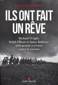 Liliane Kerjan - Ils ont fait un rêve - Richard Wright, Ralph Ellison et James Baldwin : trois grands écrivains contre le racisme.