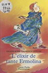 Liliane Korb et Laurence Lefèvre - L'élixir de tante Ermolina.