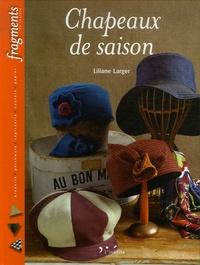 Liliane Larger - Chapeaux de saison.