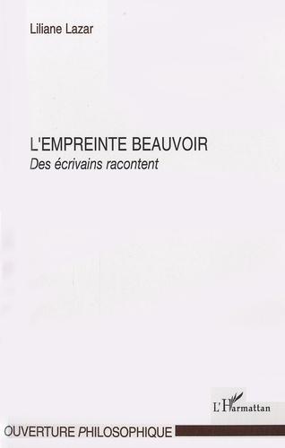 Liliane Lazar - L'empreinte Beauvoir - Des écrivains racontent.