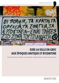 Liliane Lopez-Rabatel et Virginie Mathé - Dire la ville en grec aux époques antique et byzantine - Actes du colloque de Créteil, 10-11 juin 2016.
