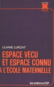 Liliane Lurçat - Espace vécu et espace connu à l'école maternelle.