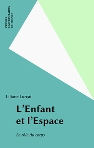 Liliane Lurçat - L'Enfant et l'espace - Le rôle du corps.
