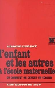 Liliane Lurçat - L'enfant et les autres à l'école maternelle ou Comment on devient un écolier.
