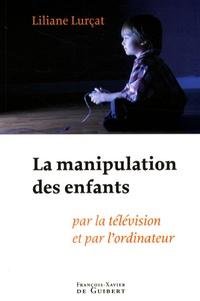 Liliane Lurçat - La manipulation des enfants par la télévision et par l'ordinateur.