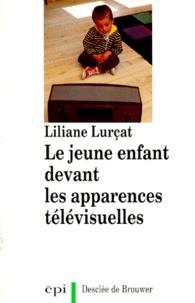 Liliane Lurçat - Le jeune enfant devant les apparences télévisuelles.