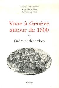 Liliane Mottu-Weber et Anne-Marie Piuz - Vivre à Genève autour de 1600 - Tome 2 ; Ordre et désordres.