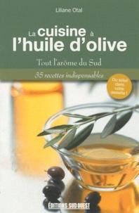 Liliane Otal - La cuisine à l'huile d'olive - Tout l'arôme du Sud.