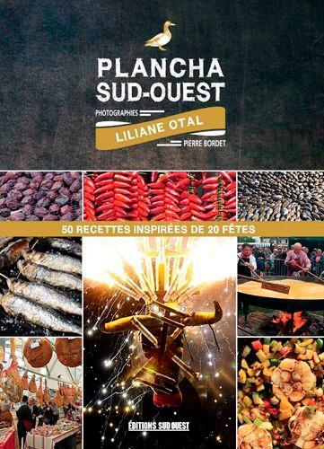 Liliane Otal et Pierre Bordet - Plancha du sud-ouest - 50 recettes inspirées de 20 fêtes.