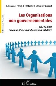 Liliane Perrin-Bensahel et Jacques Fontanel - Les organisations non gouvernementales - Ou L'Homme au coeur d'une mondialisation solidaire.