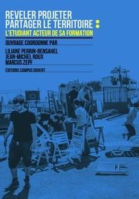 """Liliane Perrin-Bensahel et Jean-Michel Roux - Révéler-projeter, partager le territoire - L'étudiant acteur de sa formation : le projet """"Tempus"""" DEVETER."""