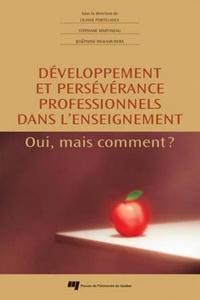 Liliane Portelance et Stéphane Martineau - Développement et persévérance professionnels dans l'enseignement - Oui, mais comment ?.