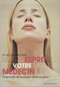 Liliane Reuter - Votre esprit est votre meilleur médecin - Préserver votre santé, favoriser l'autoguérison grâce à la médecine holistique.