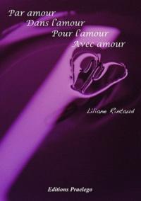 Liliane Rintaud - Par amour,dans l'amour, pour l'amour, avec amour..