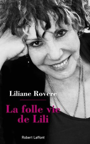 Liliane Rovere - La folle vie de Lili.