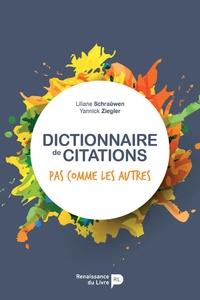 Liliane Schraûwen et Yannick Ziegler - Dictionnaire de citations pas comme les autres.
