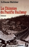 Liliane Sichler - La chinoise du Pacific Railway.
