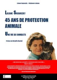 Liliane Sujanszky et Stéphanie Lahana - Liliane Sujanszky - 45 ans de protection animale, une vie de combats.