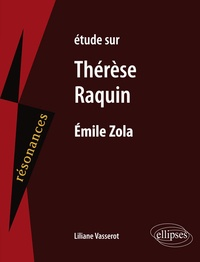 Liliane Vasserot - Etude sur Thérèse Raquin, Emile Zola.
