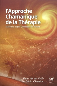 Liliane Ven der Velde et Olivier Chambon - L'Approche Chamanique de la Thérapie - Médecine supra quantique du Vivant.