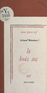 Liliane Wouters - Le bois sec.