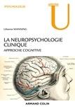 Lilianne Manning - La neuropsychologie clinique - Approche cognitive.