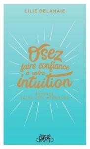Lilie Delahaie - Osez faire confiance à votre intuition - Ecoutez votre voix intérieure.