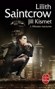 Lilith Saintcrow - Jill Kismet Tome 1 : Mission nocturne.