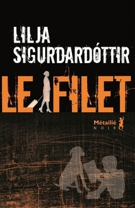 Lilja Sigurdardóttir - Reykjavik noir Tome 2 : Le filet.