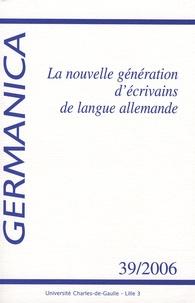 Elfie Poulain - Germanica N° 39/2006 : La nouvelle génération d'écrivains de langue allemande.