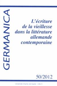 Bernard Bach - Germanica N° 50/2012 : L'écriture de la vieillesse dans la littérature allemande contemporaine.