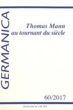 Martine Benoit et Carola Hähnel-Mesnard - Germanica N° 60/2017 : Thomas Mann au tournant du siècle.