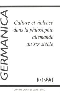Jean Quillien et Gilbert Kirscher - Germanica N° 8/1990 : Culture et violence dans la philosophie allemande du XXe siècle.
