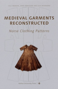 Lilli Fransen et Anna Norgaard - Medieval Garments Reconstructed - Norse Clothing Patterns.
