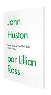 Lillian Ross - John Huston par Lillian Ross.