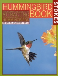 Lillian Stokes et Donald Stokes - The Hummingbird Book - The Complete Guide to Attracting, Identifying,and Enjoying Hummingbirds.