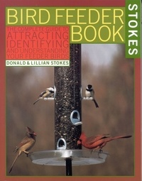 Lillian Stokes et Donald Stokes - The Stokes Birdfeeder Book - An Easy Guide to Attracting, Identifying and Understanding Your Feeder Birds.