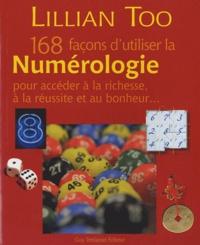 Lillian Too - 168 façons d'utiliser la Numérologie pour accéder à la richesse, à la réussite et au bonheur....
