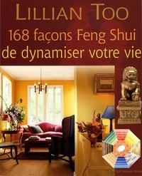 Lillian Too - 168 Façons Feng Shui de dynamiser votre vie.