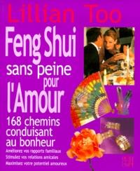 Le Feng Shui sans peine pour l'Amour- 168 Chemins conduisant au bonheur - Lillian Too |