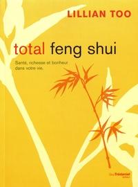Lillian Too - Total Feng Shui - Santé, richesse et bonheur dans votre vie.