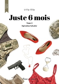 Lilly Elly - Juste 6 mois - Tome 2 - Opération Salvador.