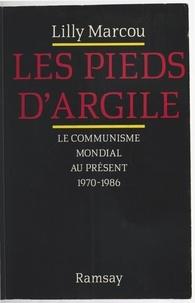 Lilly Marcou - Les Pieds d'argile - Le communisme mondial au présent, 1970-1986.