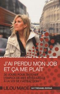 Lilou Macé - J'ai perdu mon job et ça me plaît - 30 jours pour trouver l'emploi de mes rêves grâce à la loi de l'attraction.